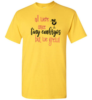 All Were Once Tiny Embryos Unisex T-shirt - skyrockettees