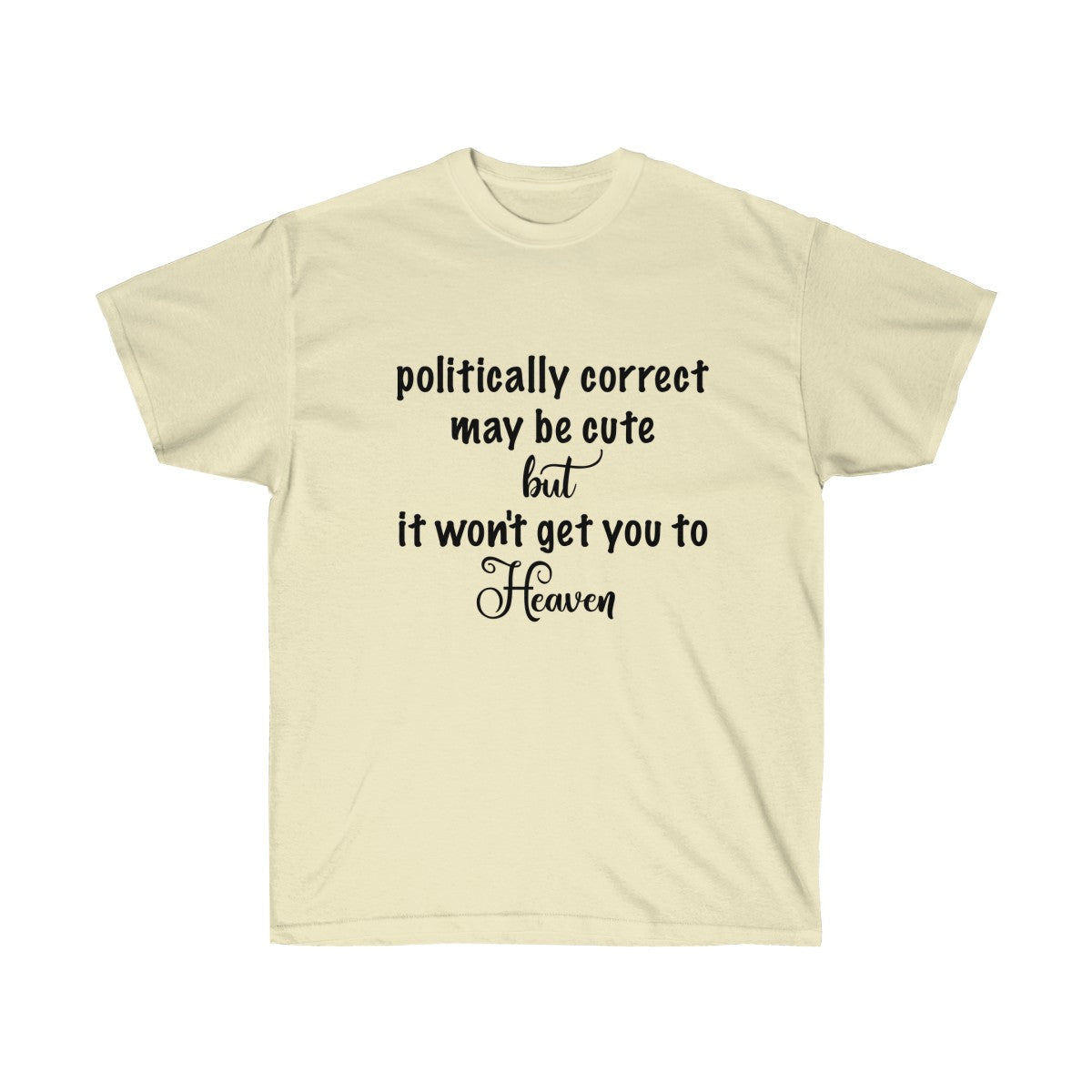 Won't Get You To Heaven Political Humor Unisex Ultra Cotton Tee - skyrockettees