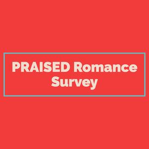 PRAISED Romance Survey (Digital Download)