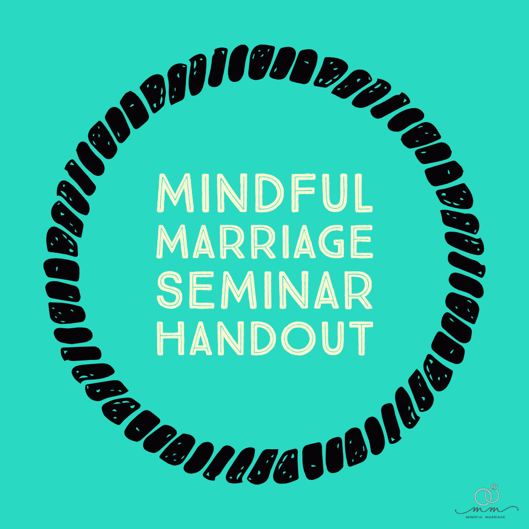 Mindful Marriage Seminar Saturday Handout (Free for those who attended)