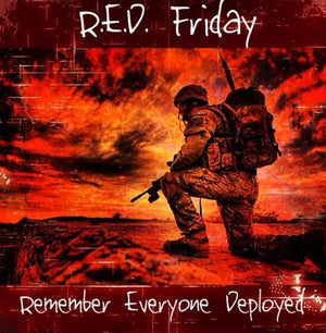 I Wear R.E.D.( Remember EveryOne Deployed ) on Fridays
