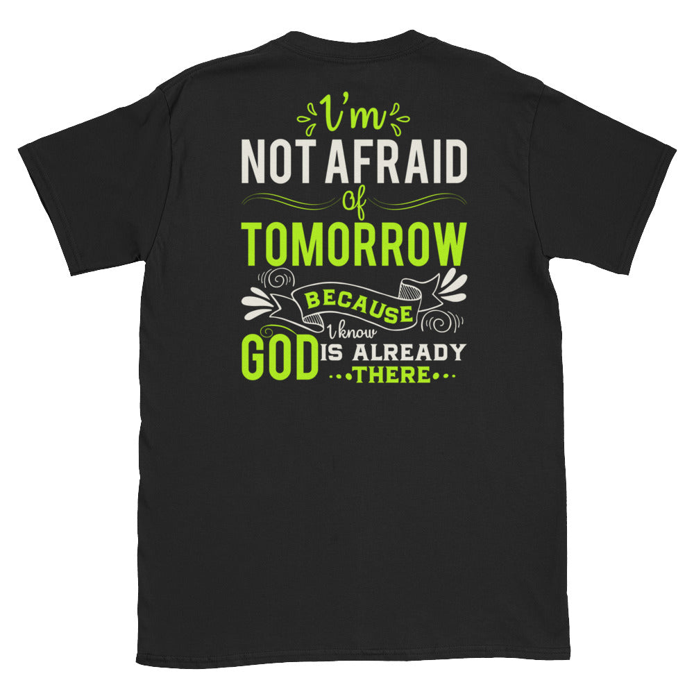 I'm Not Afraid Of Tomorrow Because God Is Already There  *