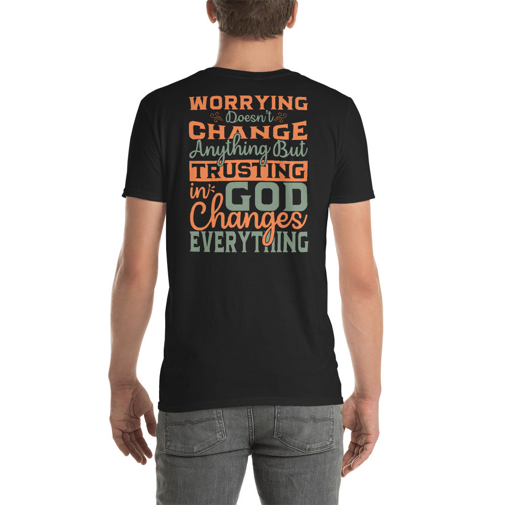 Worrying Doesn't Change Anything but Trusting In God Changes Everything  *