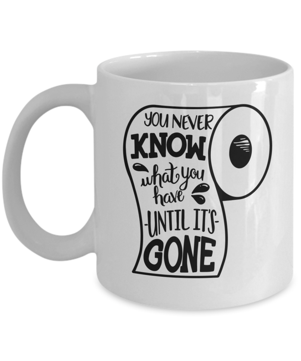 Funny mug - You never know what you have until it's gone , The Great Toilet Paper Mug, Gift for friend