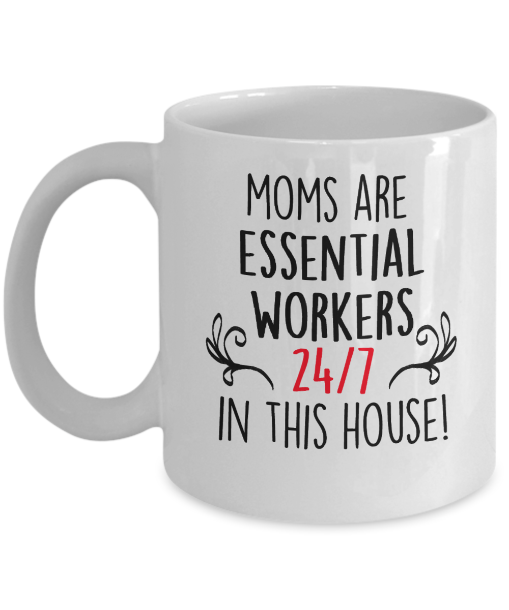 Mother's day gift, funny mug, Moms are essential workers 24/7 in this house