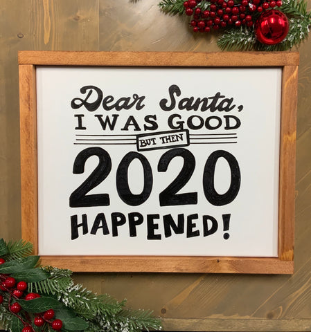 Dear Santa I was good but then 2020 happened sign