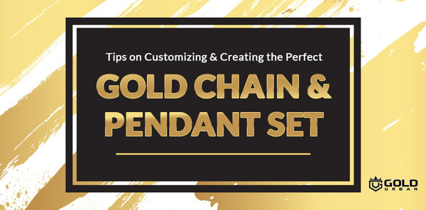Tips on Customizing & Creating the Perfect Gold Chain & Pendant Set