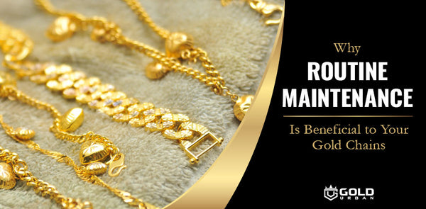 Why Routine Maintenance Is Beneficial to Your Gold Chains
