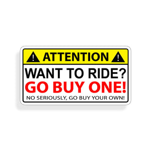 Attention!  Want To Ride? Go Buy One!  Sticker