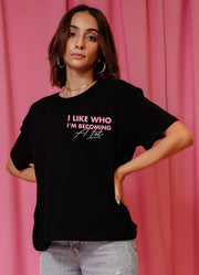 """I Like Who I'm Becoming A Lot"" Tee"