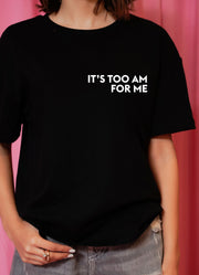 """It's Too AM For Me"" Tee"