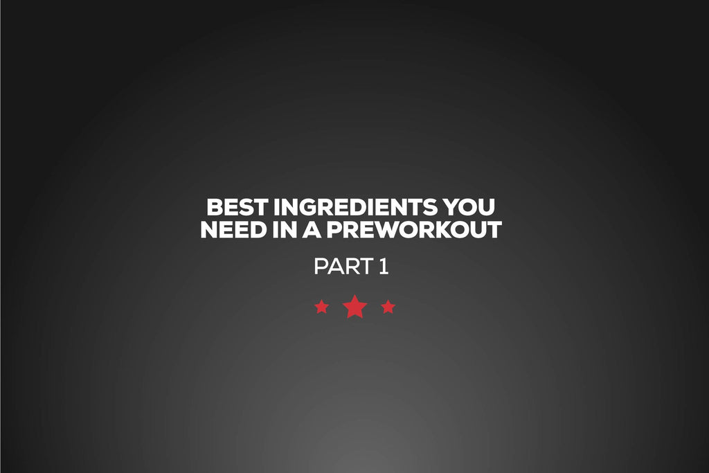 Best Ingredients to Look For in a Preworkout Part 1