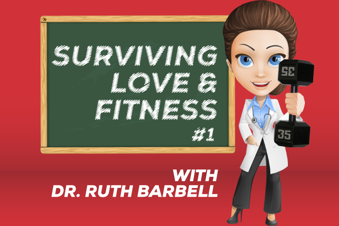 "Surviving Love & Fitness with ""Dr. Ruth Barbell"" #1"