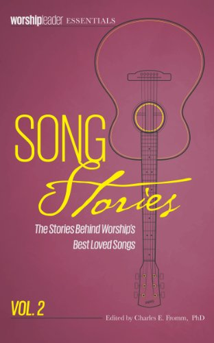 Song Stories: The Stories Behind Worship's Best Loved Songs, Vol. 2