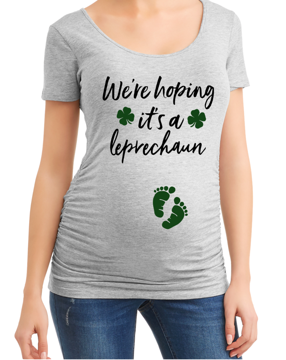 We're Hoping it's a Leprechaun St. Patricks Day Pregnancy Maternity Shirt