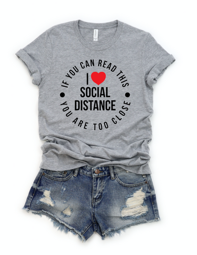 I Love Social Distance, If You Can Read This You are Too Close Shirt