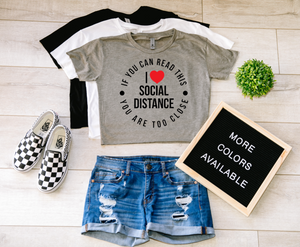 I Love Social Distance, If You Can Read This You are Too Close Crop Top Shirt