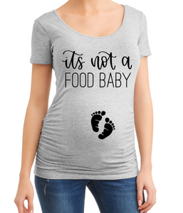 It's Not a Food Baby Pregnancy Maternity Shirt