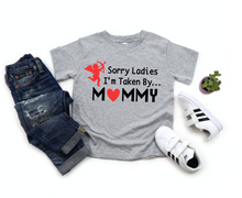 Load image into Gallery viewer, Boys / Toddler Sorry Ladies I'm taken by Mommy Valentines Kids Shirt