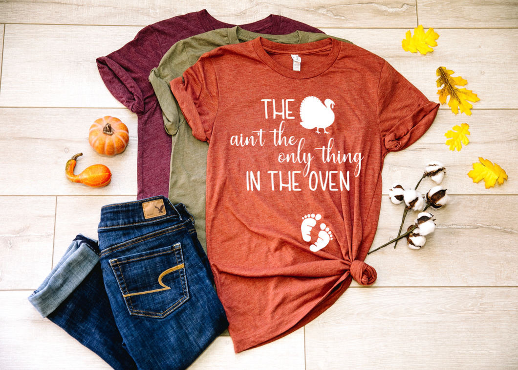 Turkey ain't the only thing in the Oven Fall Pregnancy Shirt