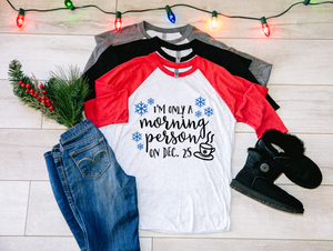 I'm Only a Morning Person on Dec. 25th Raglan Shirt