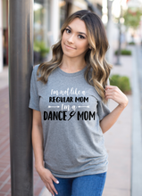 Load image into Gallery viewer, I'm not like a Regular Mom I'm a Dance Mom Shirt