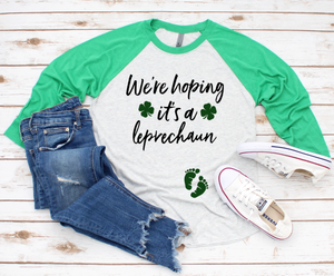We're Hoping its a Leprechaun St. Patricks Pregnancy Raglan Shirt