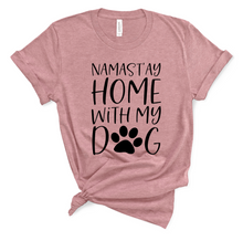 Load image into Gallery viewer, Names'tay Home With My Dog  Shirt