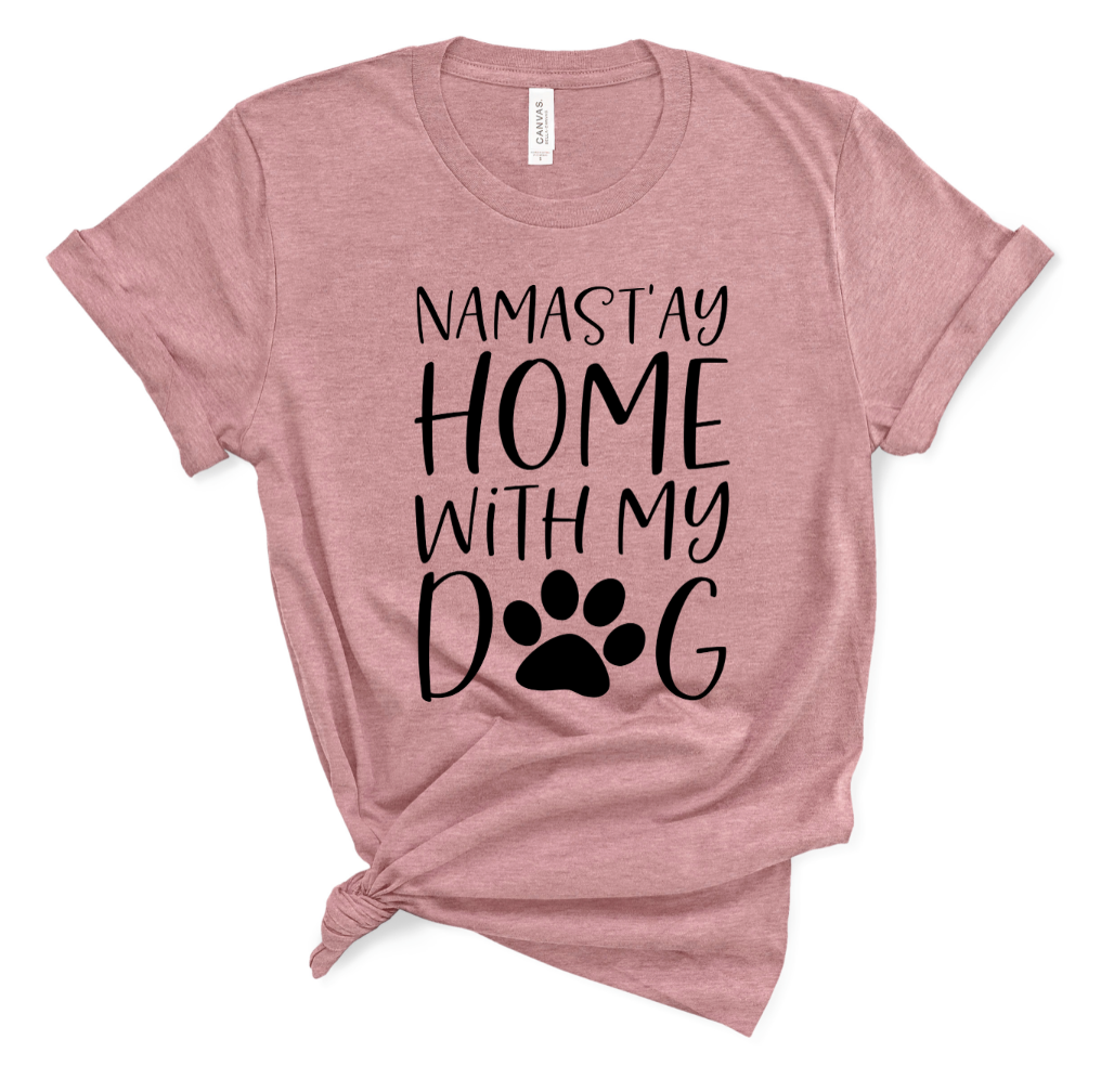 Names'tay Home With My Dog  Shirt