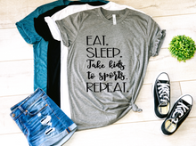 Load image into Gallery viewer, Eat Sleep Take Kids to Sports Repeat Shirt
