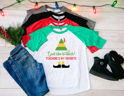 I just like to teach Teaching's my Favorite Elf Christmas Teacher Raglan