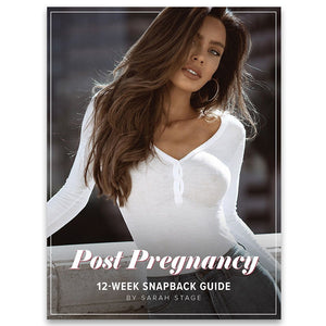 Sarah Stage - Post Pregnancy - 12 Week Snapback Guide