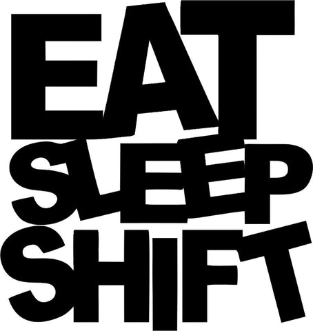 Eat Sleep Shift 12cmx12cm
