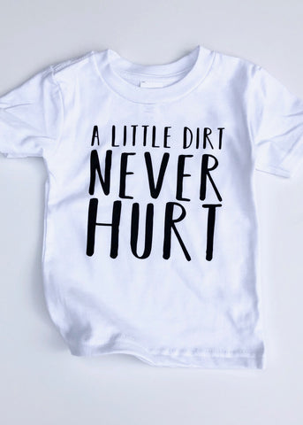 A Little Dirt Never Hurt design on white kids t-shirt.