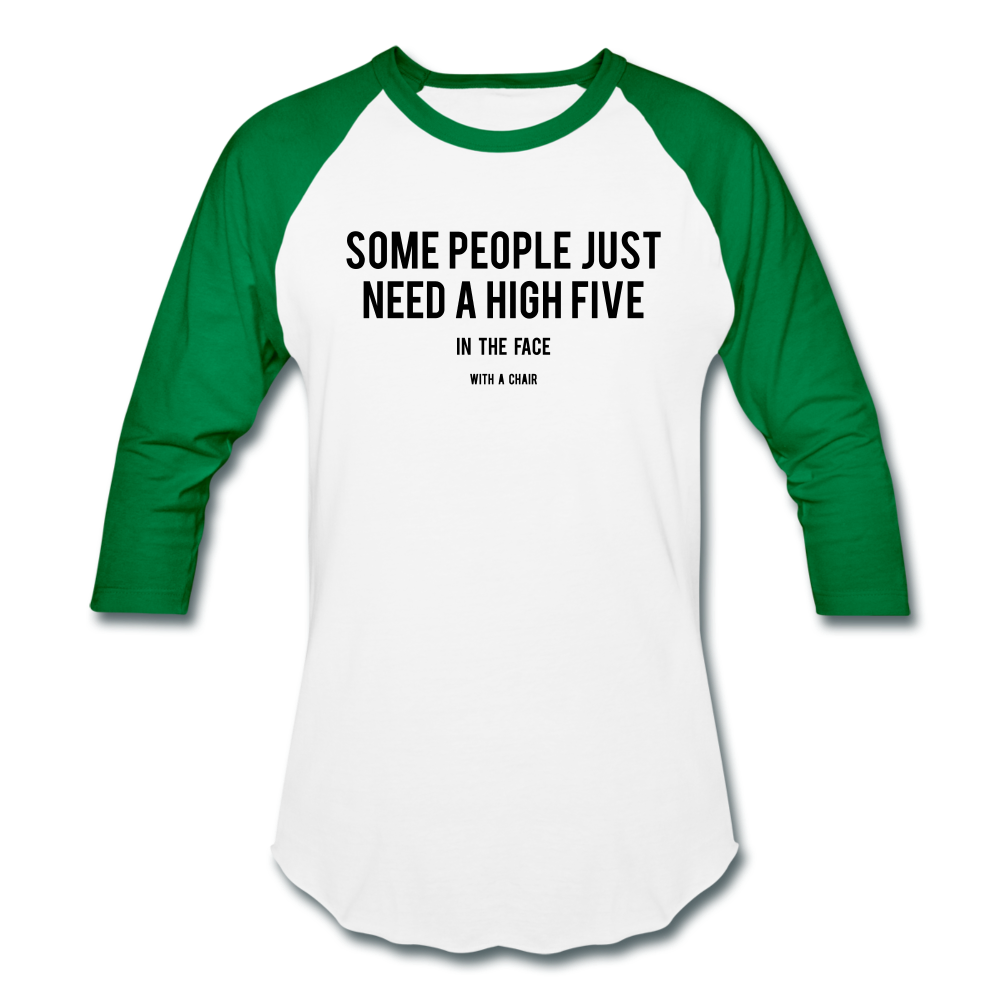 Baseball T-Shirt Some People Just Need A High Five In The Face With A Chair - white/kelly green