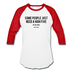Baseball T-Shirt Some People Just Need A High Five In The Face With A Chair - white/red