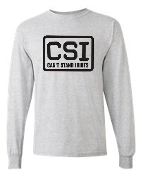 Men's/Unisex CSI: Can't Stand Idiots  Long Sleeve