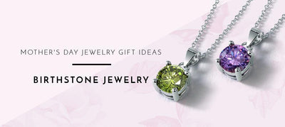 Mother's Day Gift Ideas: Birthstone Jewelry