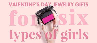 Valentine's Day Jewelry Gift Ideas & Guide for Six Types of Girls