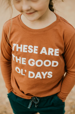 """These Are The Good Ol' Days"" Long Sleeve Tee // Rust"