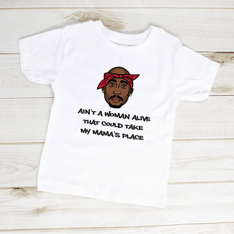 Image of Ain't A Woman Alive That Could Take My Mama's Place Tupac Toddler Shirt