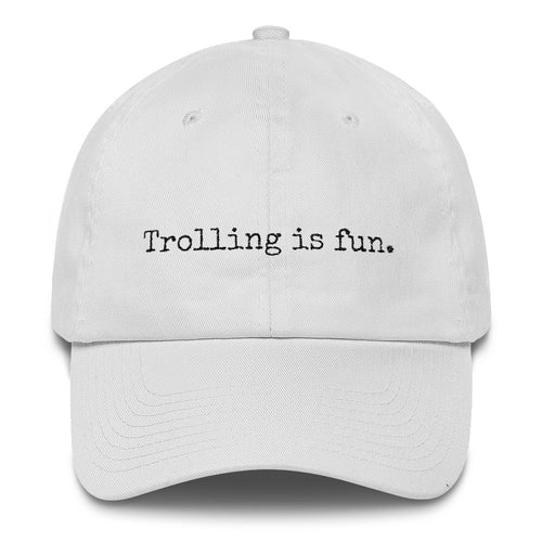 Trolling is Fun. Dad Hat