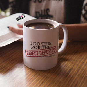 I Do This for the Direct Deposits - Mug