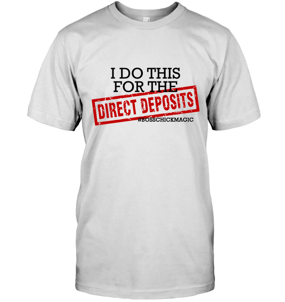 I Do This for the Direct Deposits