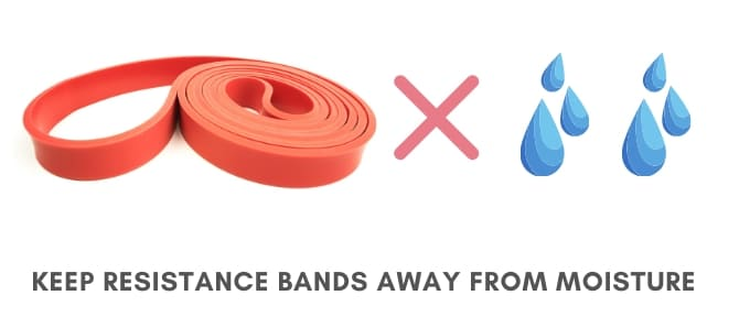 Do not store resistance bands in moisture