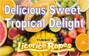 Our Delicious Sweet Tropical Delight Licorice Ropes have the full spectrum of Tropical Fruit Flavors Which Brings a Bit of Paradise to You.