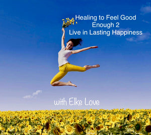 Feel Good Enough, Live in Lasting Happiness! -Powerful Paraliminal with Elke Love