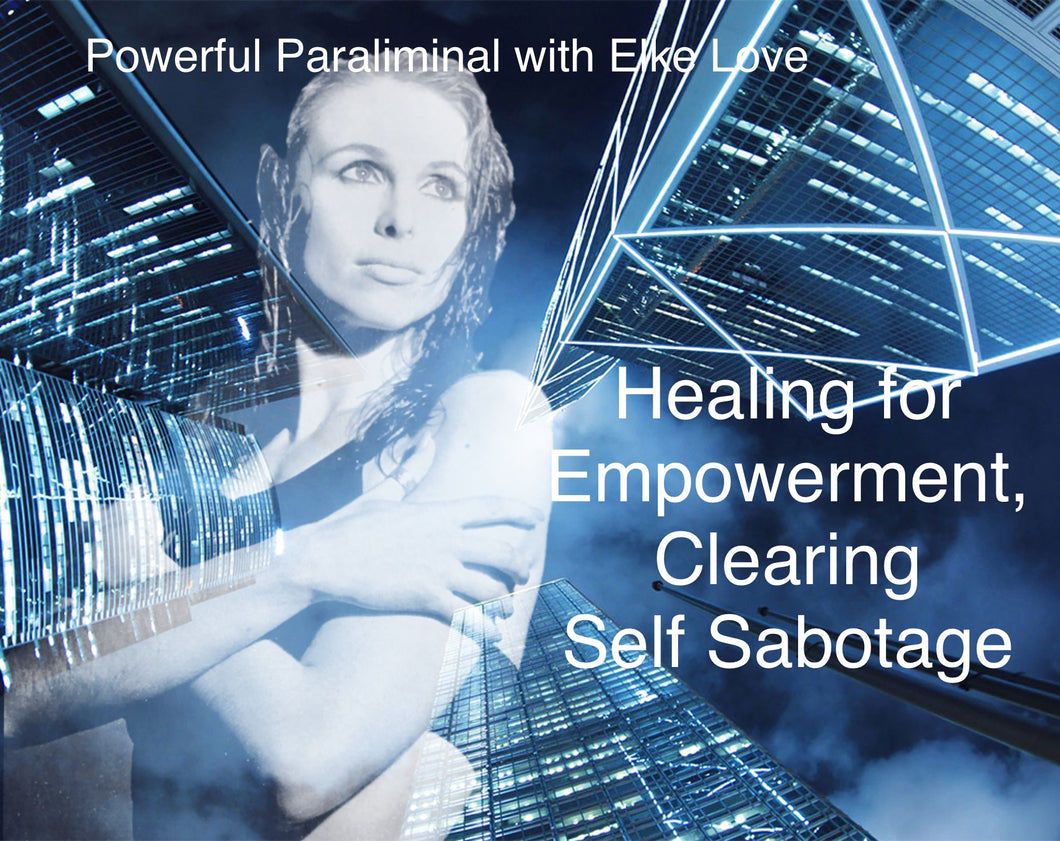 Healing for empowerment, clearing self sabotage with Elke Love