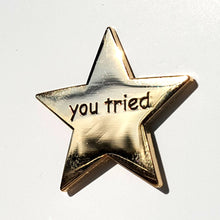 "Load image into Gallery viewer, Meme Merit Star ""YOU TRIED"" Enamel Pin"