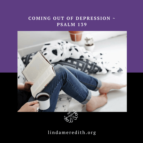 Coming out of Depression ~ Psalm 139